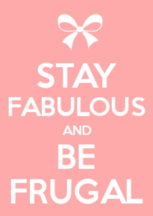 Stay Fabulous and Be Frugal